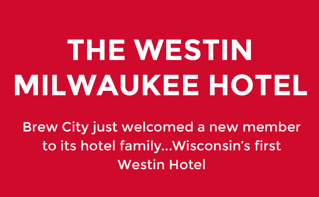 The westin Milwaukee hotel is Wisconsin's first Westin Hotel